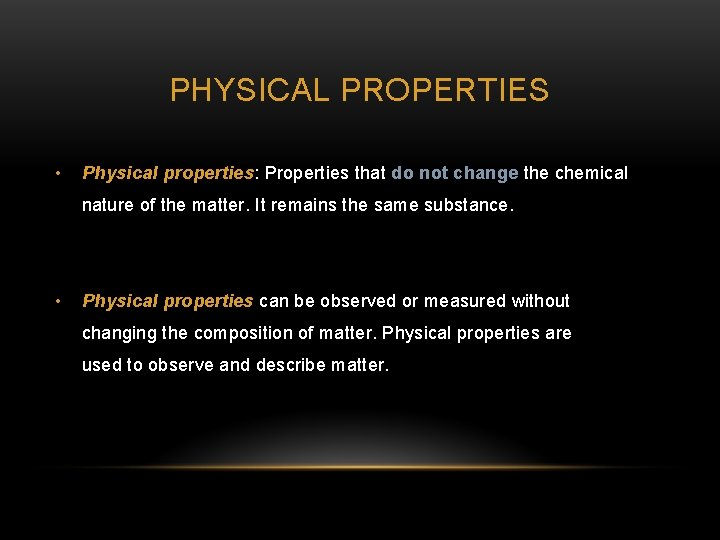 PHYSICAL PROPERTIES • Physical properties: Properties that do not change the chemical nature of