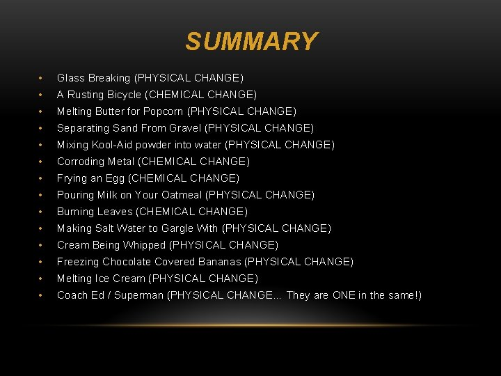 SUMMARY • Glass Breaking (PHYSICAL CHANGE) • A Rusting Bicycle (CHEMICAL CHANGE) • Melting