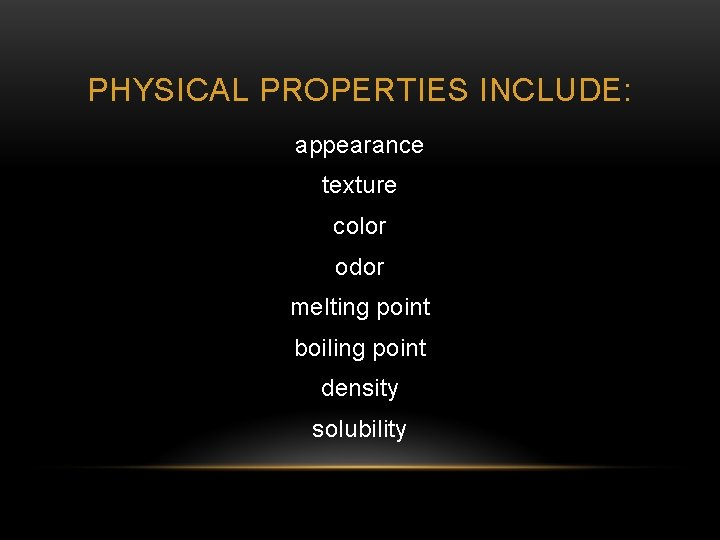 PHYSICAL PROPERTIES INCLUDE: appearance texture color odor melting point boiling point density solubility