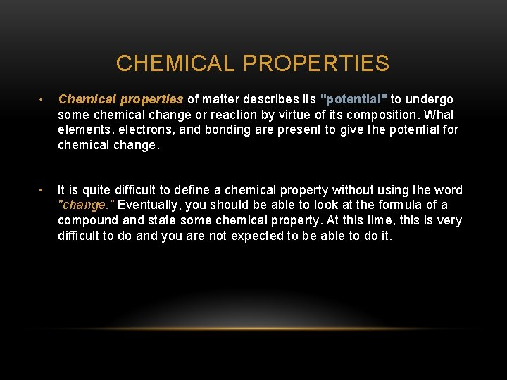 """CHEMICAL PROPERTIES • Chemical properties of matter describes its """"potential"""" to undergo some chemical"""