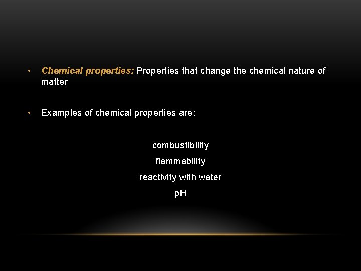 • Chemical properties: Properties that change the chemical nature of matter • Examples