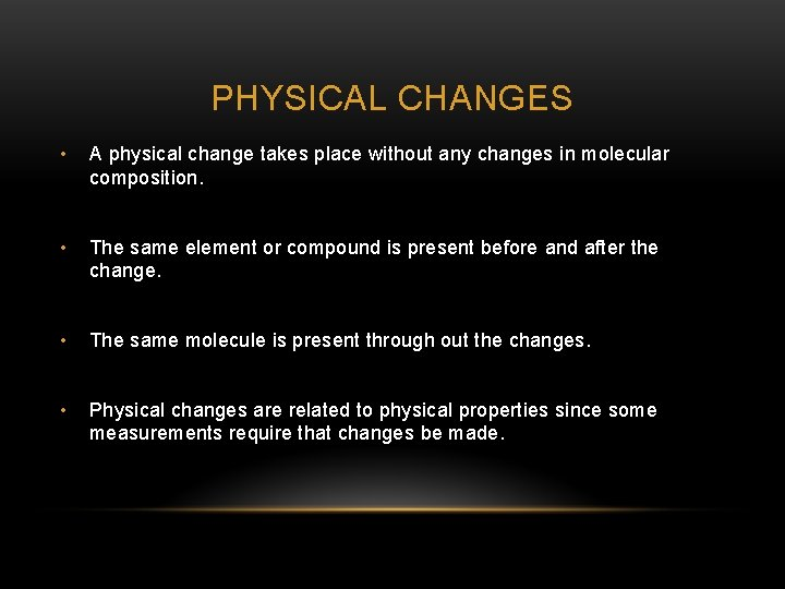 PHYSICAL CHANGES • A physical change takes place without any changes in molecular composition.
