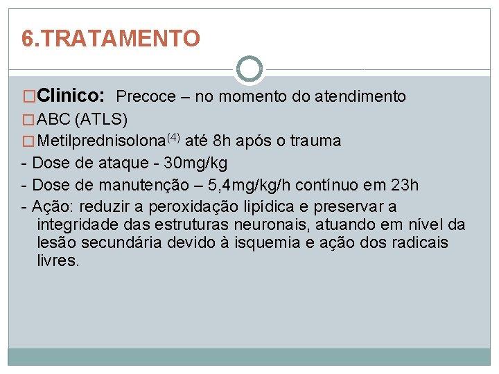 6. TRATAMENTO �Clinico: Precoce – no momento do atendimento � ABC (ATLS) � Metilprednisolona(4)