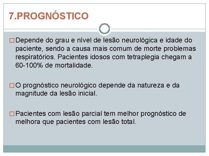7. PROGNÓSTICO � Depende do grau e nível de lesão neurológica e idade do