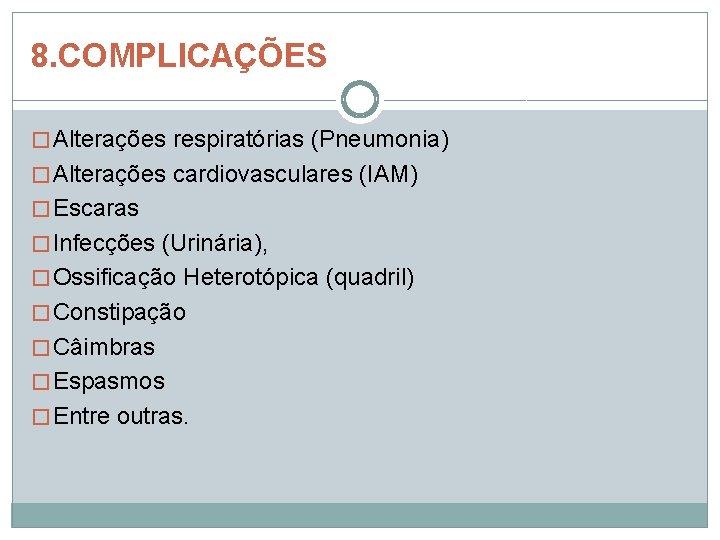 8. COMPLICAÇÕES � Alterações respiratórias (Pneumonia) � Alterações cardiovasculares (IAM) � Escaras � Infecções