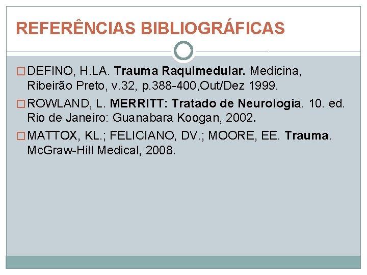 REFERÊNCIAS BIBLIOGRÁFICAS � DEFINO, H. LA. Trauma Raquimedular. Medicina, Ribeirão Preto, v. 32, p.