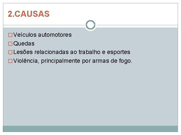 2. CAUSAS � Veículos automotores � Quedas � Lesões relacionadas ao trabalho e esportes