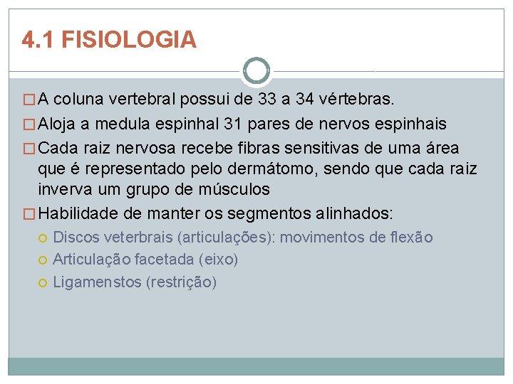 4. 1 FISIOLOGIA � A coluna vertebral possui de 33 a 34 vértebras. �