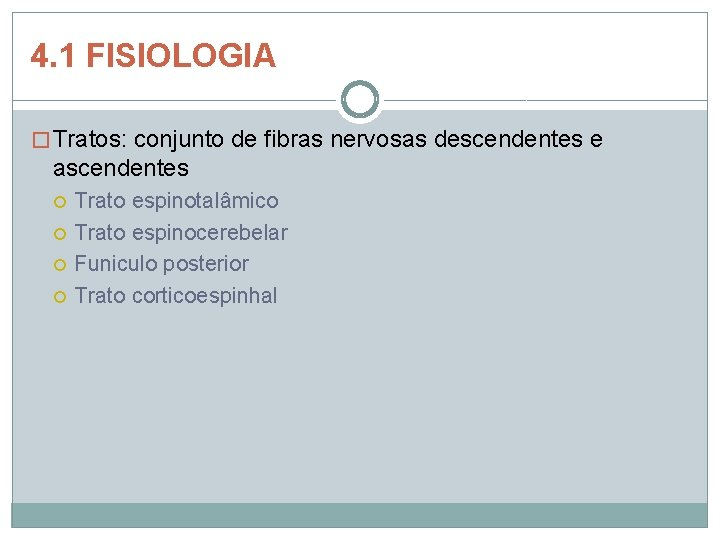 4. 1 FISIOLOGIA � Tratos: conjunto de fibras nervosas descendentes e ascendentes Trato espinotalâmico