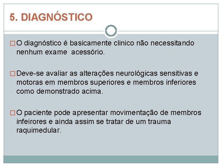5. DIAGNÓSTICO � O diagnóstico é basicamente clinico não necessitando nenhum exame acessório. �
