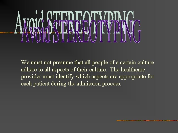 We must not presume that all people of a certain culture adhere to all