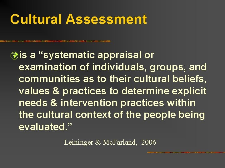"""Cultural Assessment ü is a """"systematic appraisal or examination of individuals, groups, and communities"""
