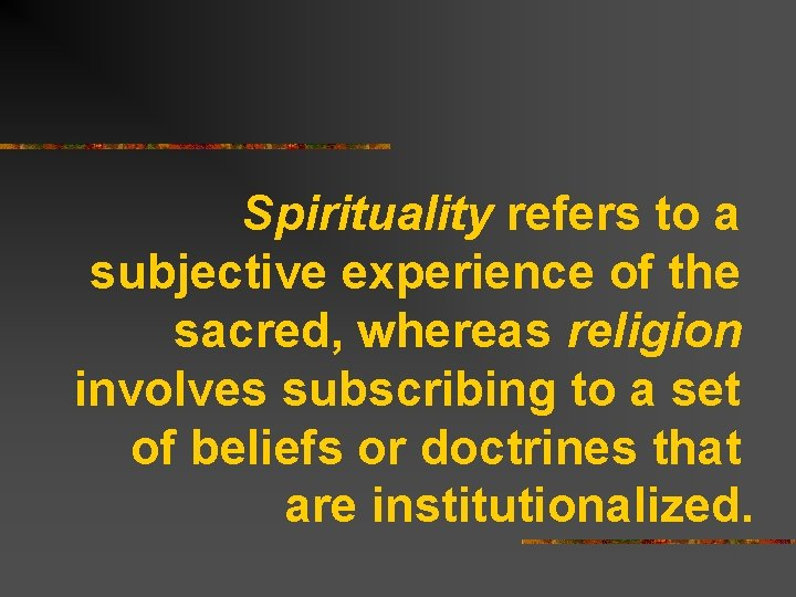 Spirituality refers to a subjective experience of the sacred, whereas religion involves subscribing to