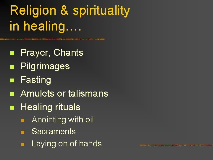 Religion & spirituality in healing…. n n n Prayer, Chants Pilgrimages Fasting Amulets or