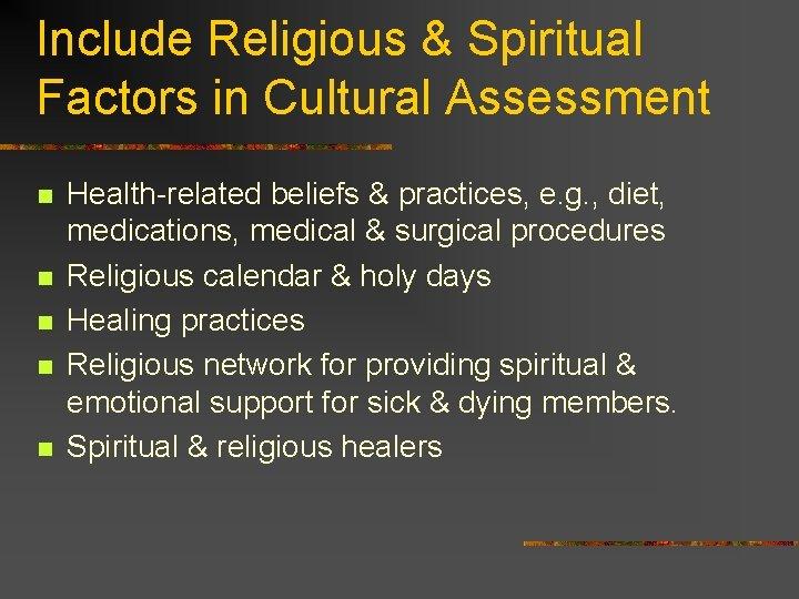 Include Religious & Spiritual Factors in Cultural Assessment n n n Health-related beliefs &