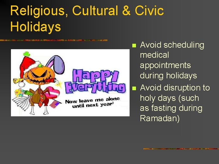 Religious, Cultural & Civic Holidays n n Avoid scheduling medical appointments during holidays Avoid