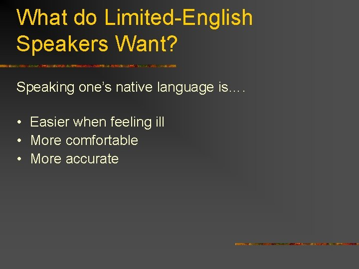 What do Limited-English Speakers Want? Speaking one's native language is…. • Easier when feeling