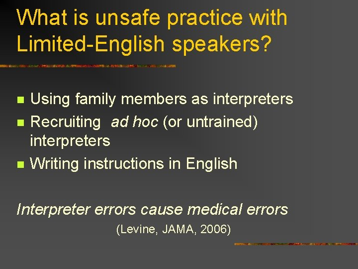 What is unsafe practice with Limited-English speakers? n n n Using family members as