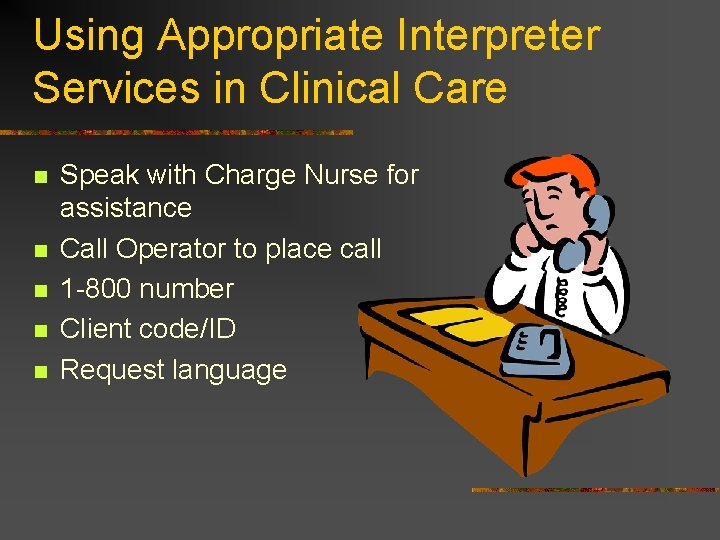 Using Appropriate Interpreter Services in Clinical Care n n n Speak with Charge Nurse