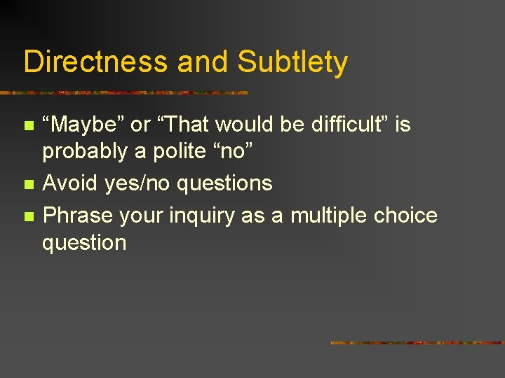 """Directness and Subtlety n n n """"Maybe"""" or """"That would be difficult"""" is probably"""