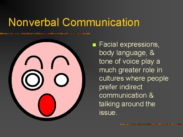 Nonverbal Communication n Facial expressions, body language, & tone of voice play a much