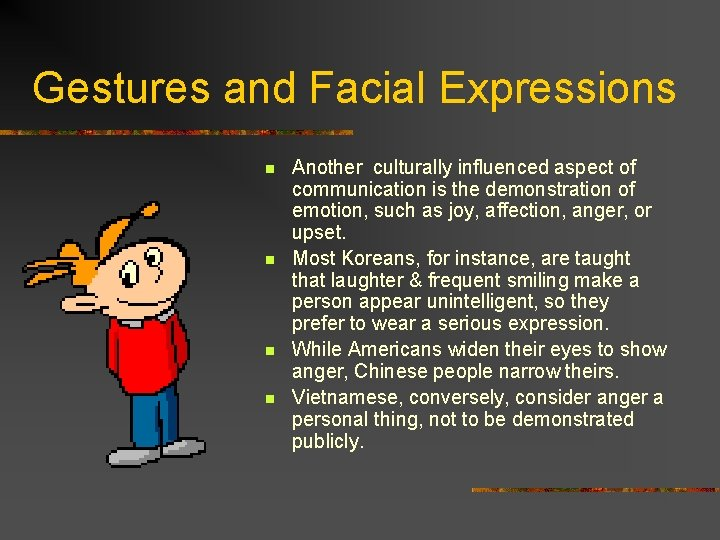 Gestures and Facial Expressions n n Another culturally influenced aspect of communication is the