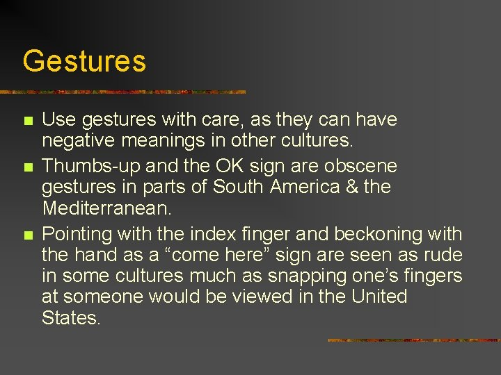 Gestures n n n Use gestures with care, as they can have negative meanings