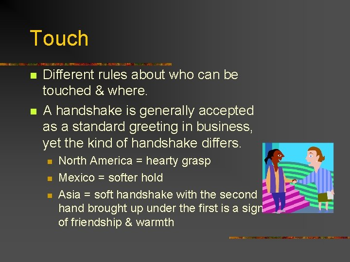 Touch n n Different rules about who can be touched & where. A handshake