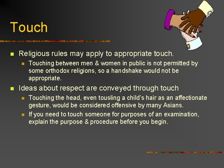 Touch n Religious rules may apply to appropriate touch. n n Touching between men