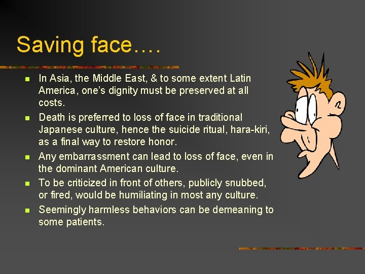 Saving face…. n n n In Asia, the Middle East, & to some extent