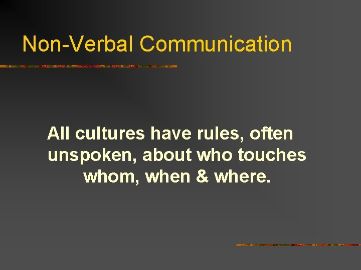 Non-Verbal Communication All cultures have rules, often unspoken, about who touches whom, when &