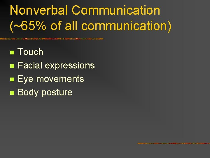 Nonverbal Communication (~65% of all communication) n n Touch Facial expressions Eye movements Body
