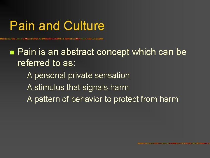 Pain and Culture n Pain is an abstract concept which can be referred to