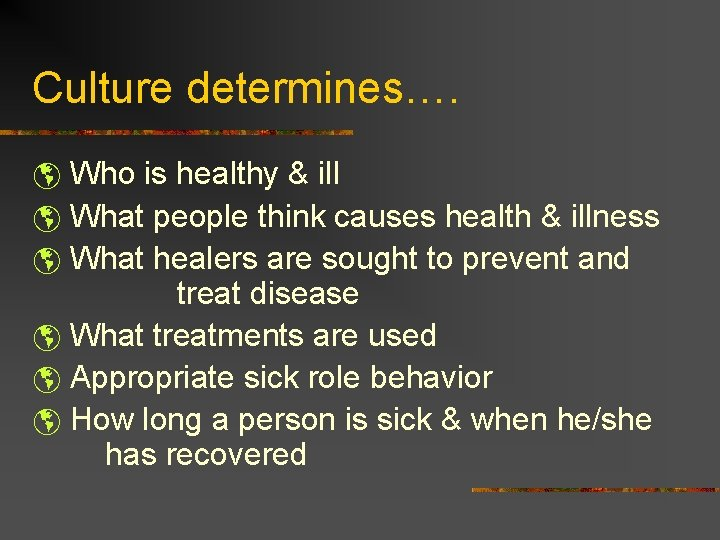 Culture determines…. þ Who is healthy & ill þ What people think causes health