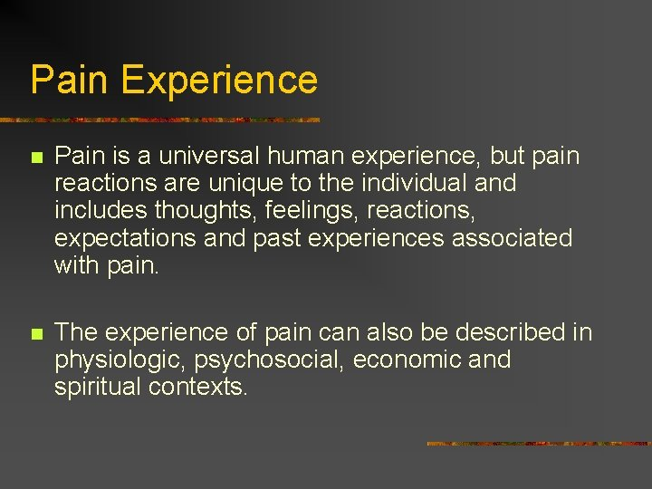 Pain Experience n Pain is a universal human experience, but pain reactions are unique