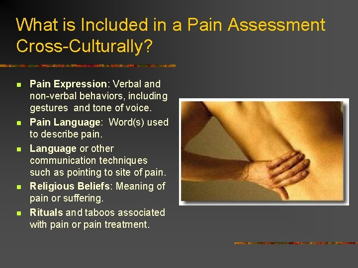 What is Included in a Pain Assessment Cross-Culturally? n n n Pain Expression: Verbal
