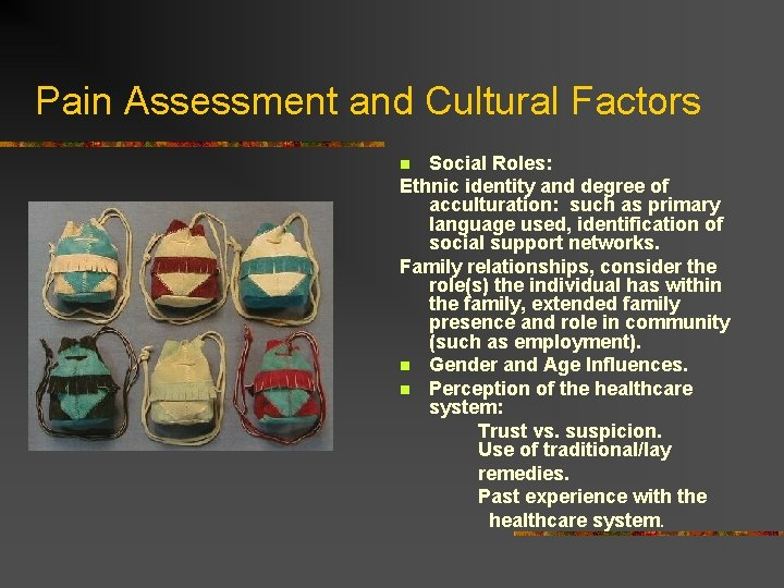 Pain Assessment and Cultural Factors Social Roles: Ethnic identity and degree of acculturation: such