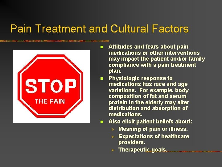 Pain Treatment and Cultural Factors n n n Attitudes and fears about pain medications