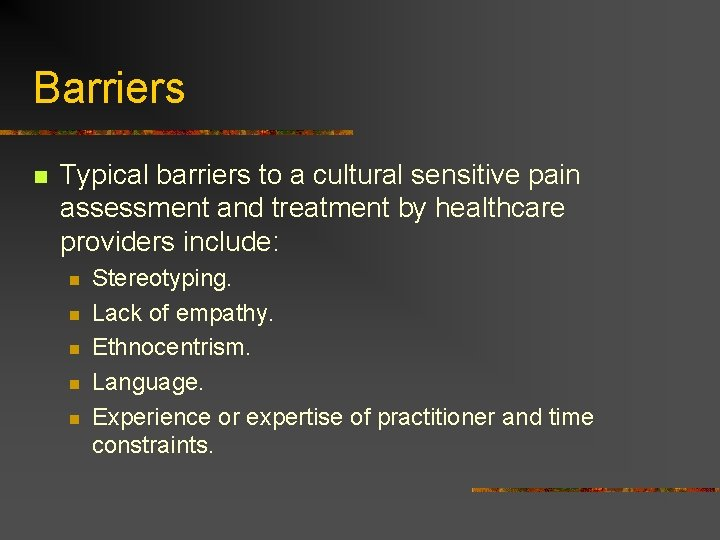 Barriers n Typical barriers to a cultural sensitive pain assessment and treatment by healthcare