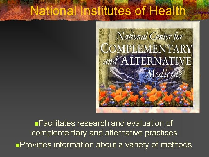 National Institutes of Health n. Facilitates research and evaluation of complementary and alternative practices