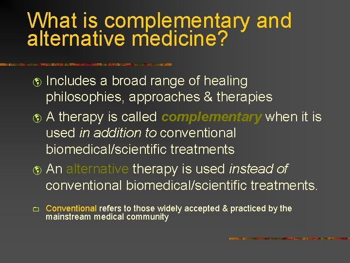 What is complementary and alternative medicine? Includes a broad range of healing philosophies, approaches