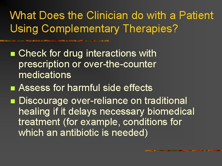 What Does the Clinician do with a Patient Using Complementary Therapies? n n n