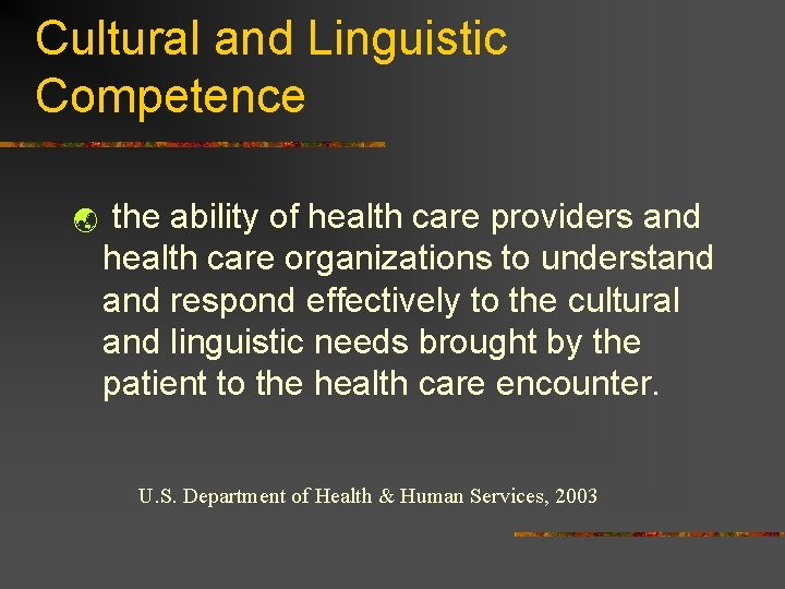 Cultural and Linguistic Competence ý the ability of health care providers and health care