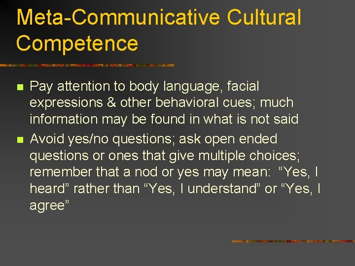 Meta-Communicative Cultural Competence n n Pay attention to body language, facial expressions & other