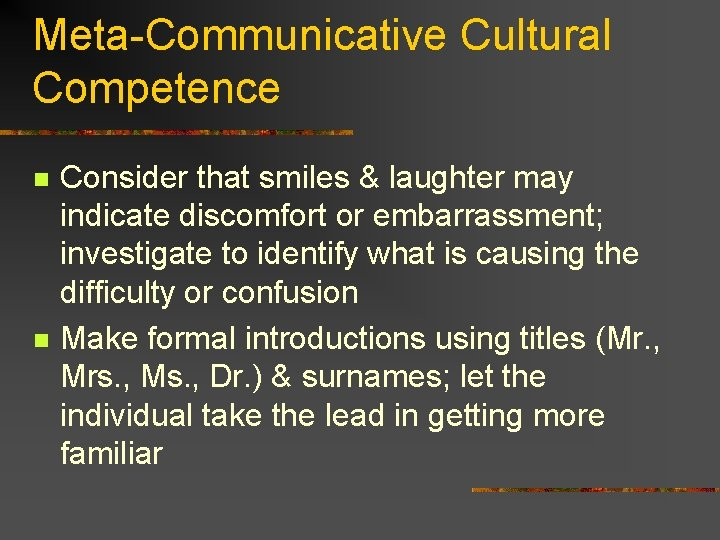 Meta-Communicative Cultural Competence n n Consider that smiles & laughter may indicate discomfort or