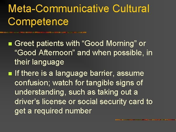 """Meta-Communicative Cultural Competence n n Greet patients with """"Good Morning"""" or """"Good Afternoon"""" and"""