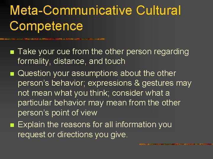 Meta-Communicative Cultural Competence n n n Take your cue from the other person regarding