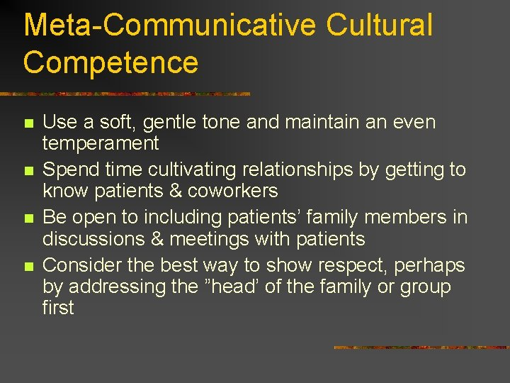 Meta-Communicative Cultural Competence n n Use a soft, gentle tone and maintain an even