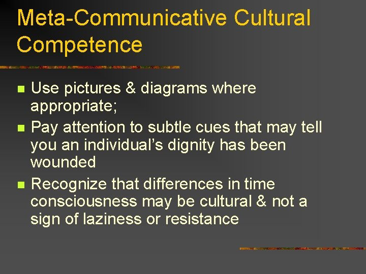 Meta-Communicative Cultural Competence n n n Use pictures & diagrams where appropriate; Pay attention