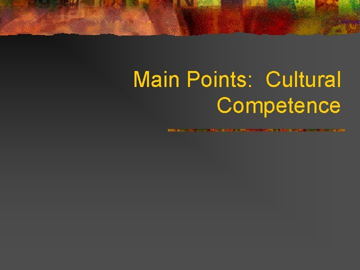 Main Points: Cultural Competence